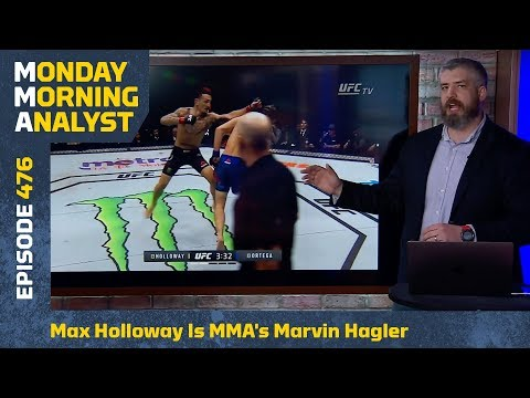 Max Holloway Is MMA's Marvin Hagler | Monday Morning Analyst #476